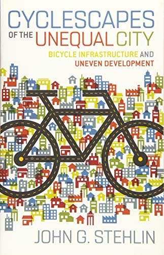 Cyclescapes of the Unequal City By John G. Stehlin