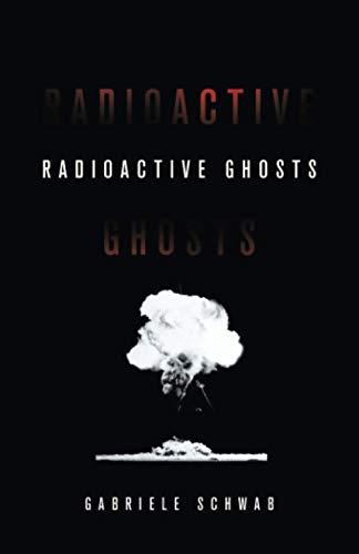 Radioactive Ghosts By Gabriele Schwab