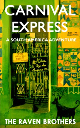 Carnival Express: A South America Adventure By Raven Brothers