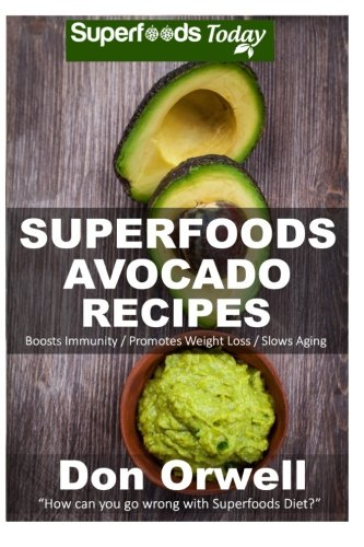 Superfoods Avocado recipes By Don Orwell