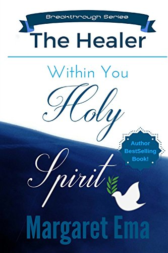 Holy Spirit the Healer within You By Margaret Ema