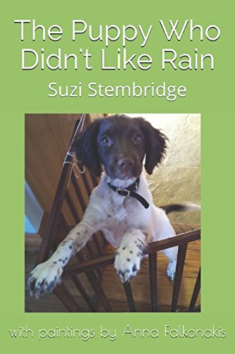 The Puppy Who Didn't Like Rain: A Springer Spaniel's First Six Months (Pavlov the Springer Spaniel) By Suzi Stembridge