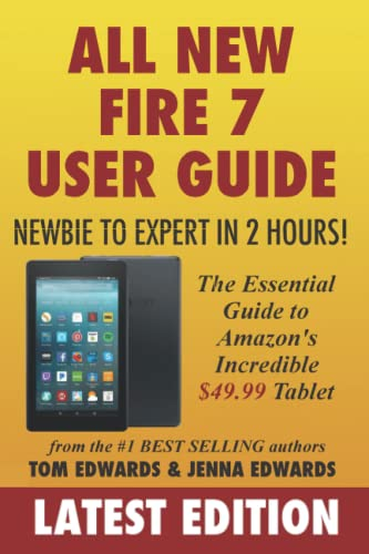 All-New Fire 7 User Guide - Newbie to Expert in 2 Hours! By Jenna Edwards