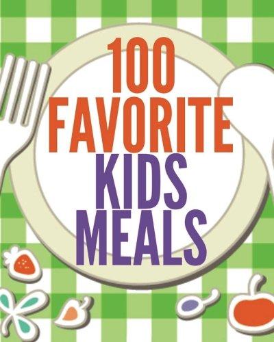 100 Favorite Kids Meals: Volume 2 (Family Menu Planning Series) By Debbie Madson