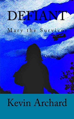 Defiant: Mary The Survivor By Mr. Kevin Archard