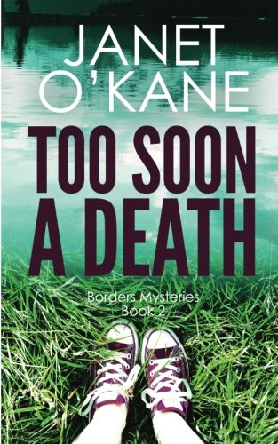 Too Soon a Death: Borders Mysteries Book 2: Volume 2 By Janet O'Kane