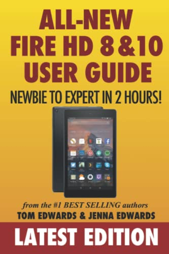 All-New Fire HD 8 & 10 User Guide - Newbie to Expert in 2 Hours! By Jenna Edwards