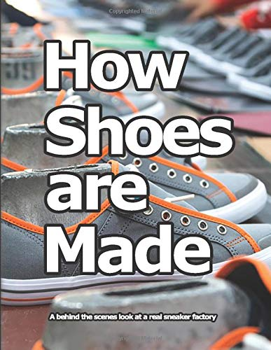 How Shoes are Made: A behind the scenes look at a real shoe factory By Wade Motawi