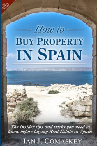 How To Buy Property In Spain By Ian John Comaskey