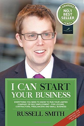 I can start your business: Everything you need to know to run your limited company or self employment - for locums, contractors, freelancers and small business By Russell Smith
