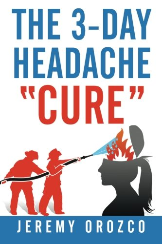 """The 3-Day Headache """"Cure"""" By Jeremy Orozco"""