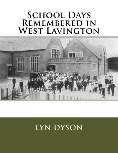 School Days Remembered in West Lavington By Lyn Dyson