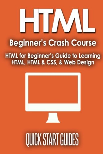 HTML Beginner's Crash Course By Quick Start Guides