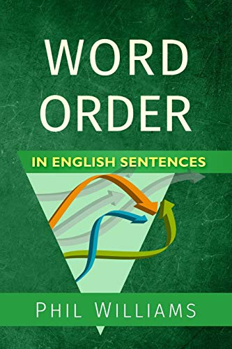 Word Order in English Sentences By Phil Williams, PH D (University of Southampton)