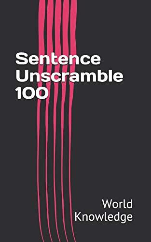 Sentence Unscramble 100 By World Knowledge