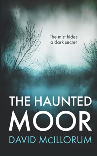 THE HAUNTED MOOR: The Mist Hides A Dark Secret By David Mcillorum