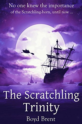 The Scratchling Trinity: a magical adventure for children ages 9-15 By Boyd Brent