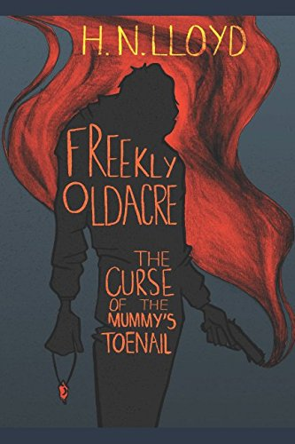 Freekly Oldacre: The Curse of the Mummy's Toenail (The Ruminations Of Freekly Oldacre) By H. N. Lloyd
