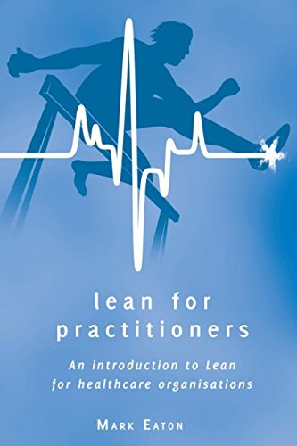 Lean for Practitioners: An introduction to Lean for healthcare organisations. By Mark Eaton
