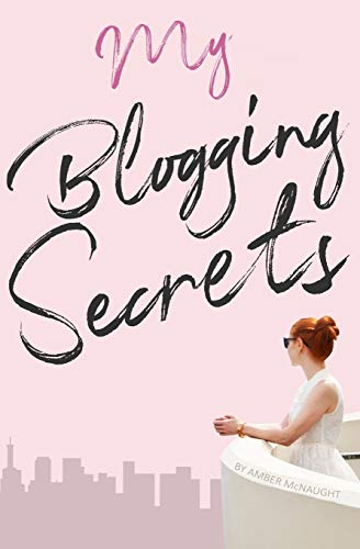 My Blogging Secrets By Amber L McNaught