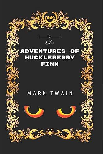 The Adventures of Huckleberry Finn: By Mark Twain - Illustrated By Mark Twain