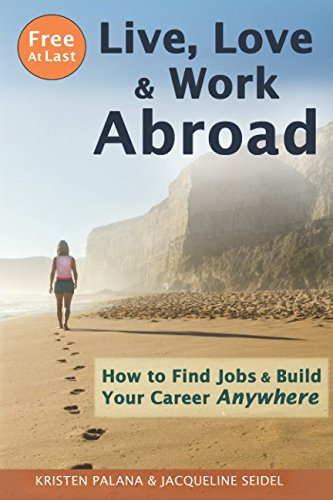 Free At Last: Live, Love & Work Abroad: How to Find Jobs and Build Your Career Anywhere By Jacqueline Seidel