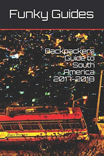 Backpackers Guide to South America 2017-2018 By Funky Guides