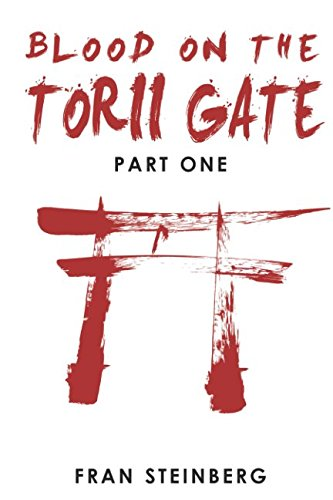 Blood on the Torii Gate: Part One By Fran Steinberg