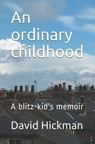 An ordinary childhood: A blitz-kid's memoir By David Hickman