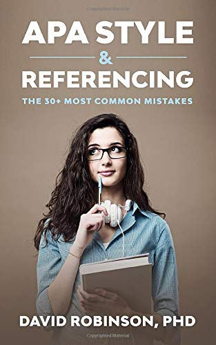 APA Style & Referencing: The 30+ most common mistakes By David Robinson PhD