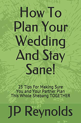 How To Plan Your Wedding - And Stay Sane! By Jp Reynolds