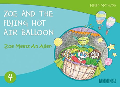 Zoe And The Flying Hot Air: Zoe Meets An Alien (Zoe And The Flying Hot Air Balloon) By Helen Morrison