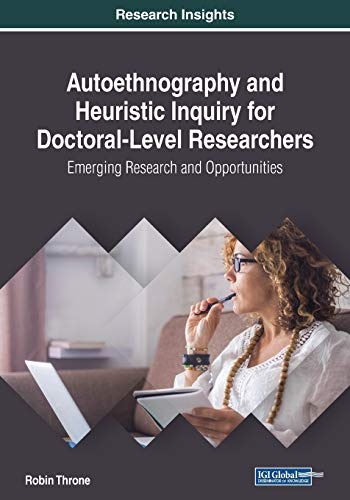 Autoethnography and Heuristic Inquiry for Doctoral-Level Researchers By Robin Throne
