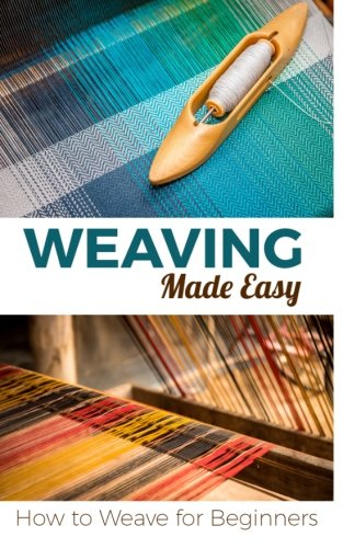 Weaving Made Easy: How to Weave for Beginners By Petra Pulido