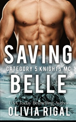 Saving Belle (A Category 5 Knights MC Romance Book) By Olivia Rigal