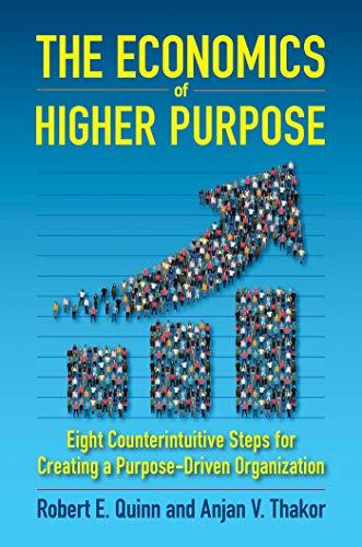 The Economics of Higher Purpose By Robert E. Quinn