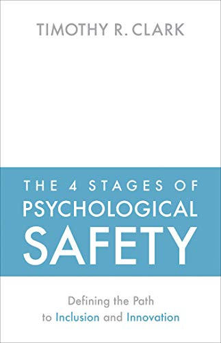 The 4 Stages of Psychological Safety By Timothy R. Clark
