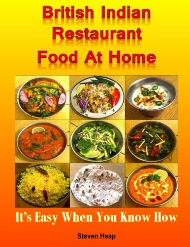British Indian Restaurant Food At Home: It's Easy When You Know How By MR Steven Heap