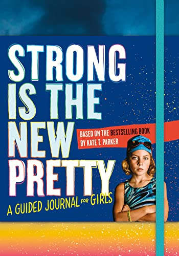 Strong Is the New Pretty: A Guided Journal Just for Girls By Kate T. Parker