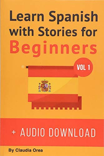 Learn Spanish with Stories for Beginners (+ audio download): 10 Easy Short Stories  with English Glossaries throughout the text: Volume 1 (Learn Spanish with Audio) By Claudia Orea