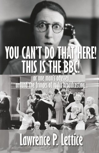 You Can't Do That Here! This Is The BBC! By Lawrence P Lettice