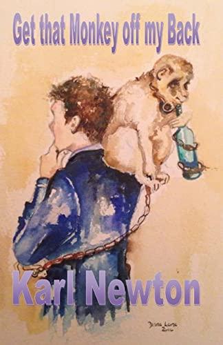Get that Monkey off my Back By Karl William Newton