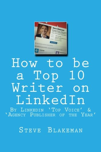 How to be a Top 10 Writer on LinkedIn By Steve Blakeman