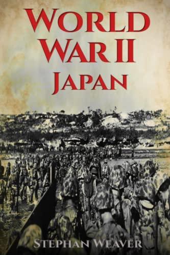 World War 2 Japan By Stephan Weaver