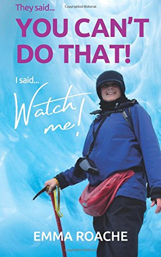 You can't do that! WATCH ME!: You can't do that! Watch me! By Emma Roache