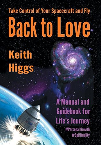 Take Control of Your Spacecraft and Fly Back to Love By Keith Higgs