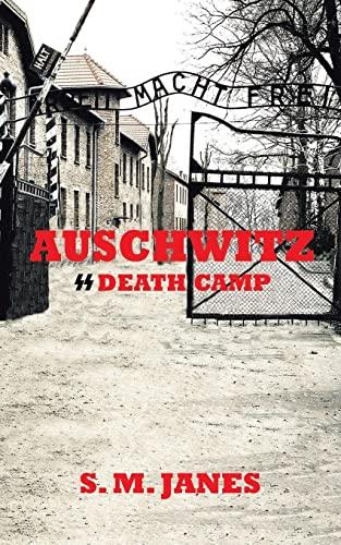 Auschwitz - SS Death Camp By S M Janes