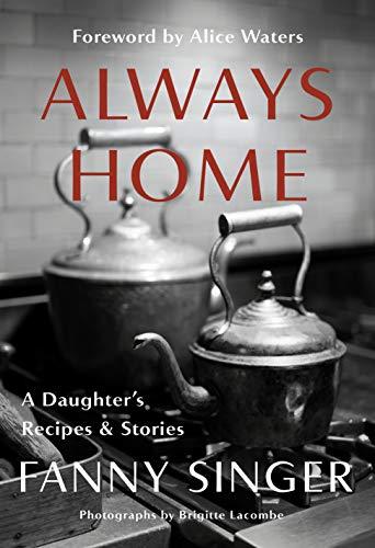Always Home: A Daughter's Recipes & Stories von Fanny Singer
