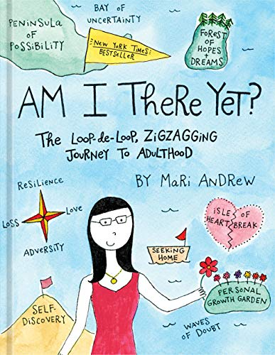 Am I There Yet?: The Loop-de-Loop, Zigzagging Journey to Adulthood (@bymariandrew) By Mari Andrew