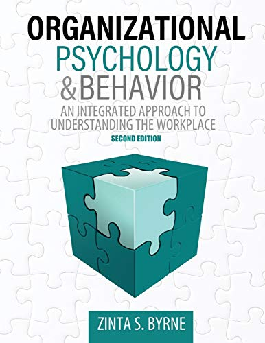 Organizational Psychology and Behavior: An Integrated Approach to Understanding the Workplace By Zinta Byrne